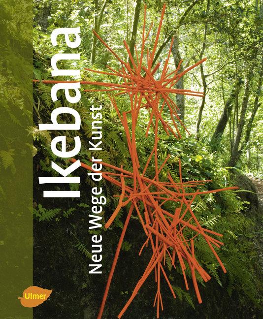 Ikebana - Neue Wege der Kunst